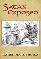 Satan Exposed ebook by LaShundra D. Thomas