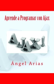 Aprende a Programar con Ajax ebook by Ángel Arias