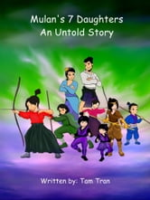 Mulan's 7 Daughters, An Untold Story ebook by Tam Tran
