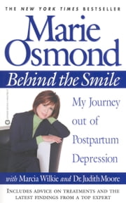 Behind the Smile - My Journey out of Postpartum Depression ebook by Marie Osmond,Marcia Wilkie,Judith Moore