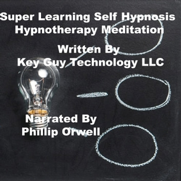 Super Learning Self Hypnosis Hypnotherapy Meditation audiobook by Key Guy Technology LLC
