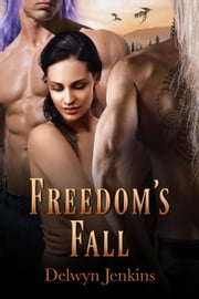 Freedom's Fall - Dragon Alliance, #3 ebook by Delwyn Jenkins