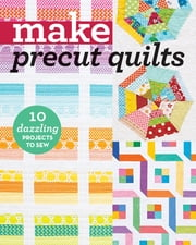 Make Precut Quilts - 10 Dazzling Projects to Sew ebook by C&T Publishing
