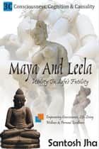 Maya And Leela: Utility In Life's Futility ebook by Santosh Jha