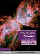 Ethics and Science - An Introduction ebook by Adam Briggle, Carl Mitcham