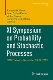XI Symposium on Probability and Stochastic Processes - CIMAT, Mexico, November 18-22, 2013 ebook by Ramsés H. Mena,Juan Carlos Pardo,Víctor Rivero,Gerónimo Uribe Bravo