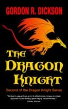 The Dragon Knight ebook by Gordon R. Dickson