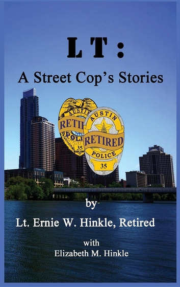 LT - A Street Cop's Stories ebook by Ernie W. Hinkle,Elizabeth M. Hinkle
