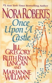 Once Upon a Castle - The Once Upon Series ebook by Nora Roberts,Jill Gregory,R.C. Ryan,Marianne Willman