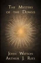 The Mystery of the Downs ebook by John Watson, Arthur J. Rees