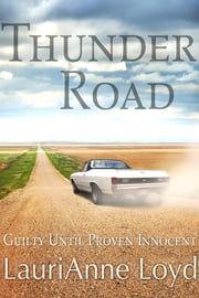 Thunder Road: Guilty Until Proven Innocent ebook by LauriAnne Loyd