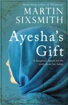 Ayesha's Gift ebook by Martin Sixsmith
