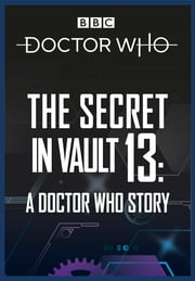 The Secret in Vault 13: A Doctor Who Story - A Doctor Who Story ebook by David Solomons