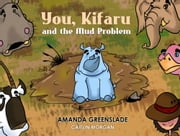 You, Kifaru and the Mud Problem (Children's Picture Book) ebook by Amanda Greenslade,Caitlin Morgan