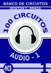 100 Circuitos de Audio (ES) - volume 1 ebook by Newton C. Braga