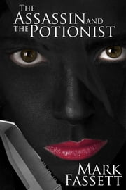 The Assassin and the Potionist ebook by Mark Fassett