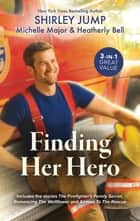 Finding Her Hero/The Firefighter's Family Secret/Romancing the Wallflower/Airman to the Rescue ebook by Heatherly Bell, Shirley Jump, Michelle Major