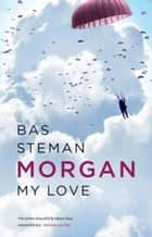 Morgan, My Love - Engelse editie ebook by Bas Steman