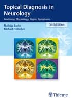 Topical Diagnosis in Neurology - Anatomy, Physiology, Signs, Symptoms ebook by Mathias Baehr, Michael Frotscher