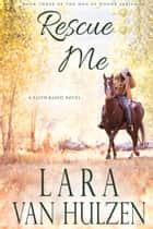 Rescue Me ebook by Lara Van Hulzen