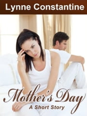 Mother's Day Short Story ebook by Lynne Constantine