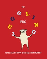The Juggling Pug ebook by Sean Bryan,Tom Murphy