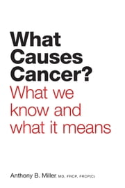 What Causes Cancer? - What We Know and What it Means ebook by Anthony B. Miller, MD, FRCP, FRCP(C)