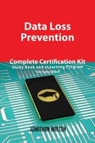 Data Loss Prevention Complete Certification Kit - Study Book and eLearning Program ebook by Jonathan Walton