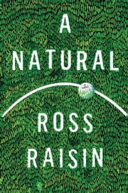 A Natural - A Novel ebook by Ross Raisin