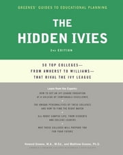The Hidden Ivies - 50 Top Colleges—from Amherst to Williams —That Rival the Ivy League ebook by Howard Greene,Matthew W. Greene