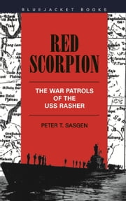 Red Scorpion - The War Patrols of the USS Rasher ebook by Peter T. Sasgen