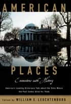 American Places - Encounters with History ebook by William E. Leuchtenburg