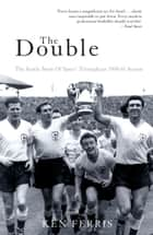 The Double - The Inside Story of Spurs' Triumphant 1960-61 Season ebook by Ken Ferris