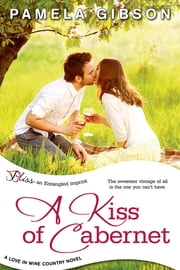 A Kiss of Cabernet - a Love in Wine Country novel ebook by Pamela Gibson