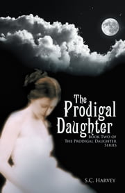 The Prodigal Daughter - Book Two of The Prodigal Daughter Series ebook by S.C. Harvey