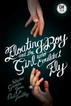 The Floating Boy and the Girl Who Couldn't Fly ebook by Stephen Graham Jones, Paul Tremblay
