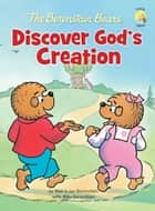 The Berenstain Bears Discover God's Creation eBook by Stan Berenstain, Jan Berenstain, Mike Berenstain