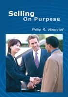 Selling on Purpose ebook by Philip R. Moncrief