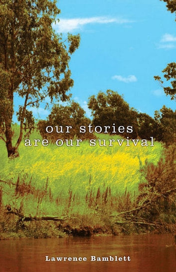 Our Stories Are Our Survival eBook by Lawrence Bamblett