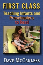 First Class: Teaching Infants and Preschoolers to Read ebook by Dave McCanless