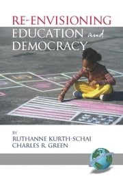 Re-Envisioning Education and Democracy ebook by Ruthanne Kurth-Schai,Charles R. Green