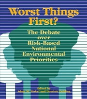 Worst Things First - The Debate over Risk-Based National Environmental Priorities ebook by Adam M. Finkel, Dominic Golding