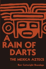 A Rain of Darts - The Mexica Aztecs ebook by Burr Cartwright Brundage