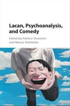 Lacan, Psychoanalysis, and Comedy ebook by Patricia Gherovici, Manya Steinkoler