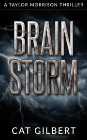 Brain Storm - A Taylor Morrison Thriller ebook by Cat Gilbert
