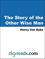 The Story of the Other Wise Man ebook by Van Dyke, Henry