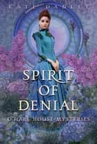 Spirit of Denial - O'Hare House Mysteries, #2 eBook by Kate Danley