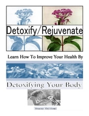 Detoxify/Rejuvenate: Learn How You Can Improve Your Health By Detoxifying Your Body ebook by Stacey Chillemi