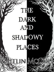 The Dark and Shadowy Places ebook by Caitlin McColl