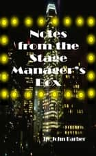 Notes from the Stage Manager's Box ebook by John Barber